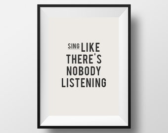 Sing like, theres nobody, listening, bedroom decor, home decor, home art, be positive, instant download, digital art, printable art, singing