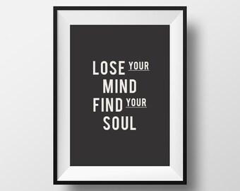 Lose your mind find your soul, home decor, instant download, inspirational art, download, motivational quote, soul quote, spiritual quote