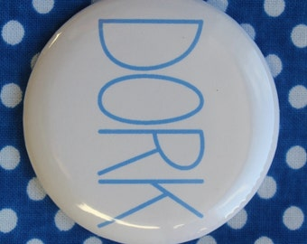 Dork - 2.25 inch pinback button badge
