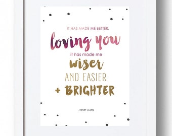 """Henry James Print - """"It has made me better loving you…"""" *INSTANT DOWNLOAD*"""