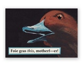 Foie Gras Magnet - Bird - Humor - Duck - Goose - Vegetarian - Gift - Stocking Stuffer