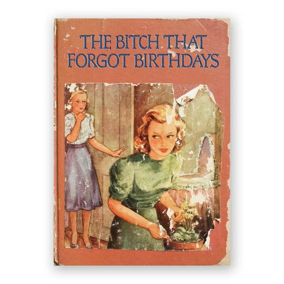 The Bitch That Forgot Birthdays - Belated Card