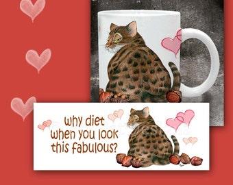 CAT MUG. Why Diet when you Look this Fabulous Fat Cat Mug. Cat Coffee Mug
