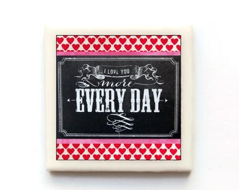 I love you more every day - Handmade Tile Magnet