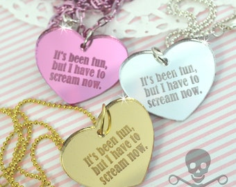 It's Been Fun But I Have To Scream Now- Your Choice Gold Pink or Silver- Laser Cut Acrylic Charm- Engraved Necklace