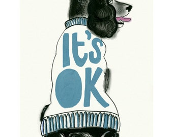 "Dog Art print - It's OK - 4"" X 6"" print - 4 for 3 SALE"