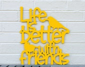 Life is Better with Friends sign quote (bird, gift for friend, bff)