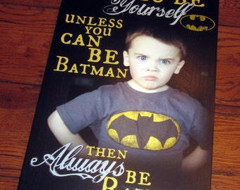 "Always be BATMAN- Personalized PHOTO Giclee MoUNTED prints- custom made to order- 13"" x 19"""