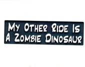 My Other Ride Is A Zombie Dinosaur Bumper Sticker FREE SHIPPING