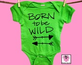 Born To Be Wild. Arrows. baby clothing.Baby Shower gift. baby announcement. 100%cotton. 7 colors. Mom Dad gift. One piece. Bodysuit. romper