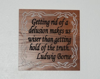 Getting rid of a delusion makes us wiser than getting hold of the truth. Ludwig Borne - Wood plaque - 14080