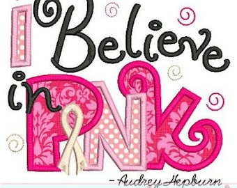 I Believe in Pink BREAST CANCER RIBBON Applique 4x4 5x7 6x10 7x11 Machine Embroidery Design Awareness