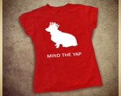 Mind the Yap royal welsh corgi SLIM fit womens t shirt made to order sizes S-3XL