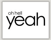 Oh Hell Yeah, funny quote print, typography print, inspiration quote, office art, dorm art, black and white, minimalist art, encouragement