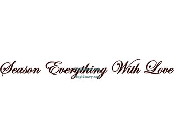 Season Everything With Love - Wall Decal - Vinyl Wall Decals, Wall Decor, Signage, Kitchen Wall Decal, Kitchen Decal, Kitchen Love Decal