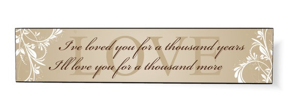I've Loved You For a Thousand Years I'll Love You For a Thousand More Wood Sign 5x24