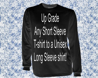 Upgrade short sleeve T-shirt - Long sleeve T-shirt Add on - Cold weather Shirt Upgrade - Great Gift Long sleeve Add on - Make it long sleeve