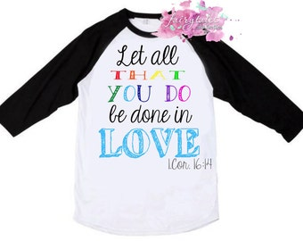 Let all that you do be done in love religious shirt Corinthians Bible quote raglan tshirt