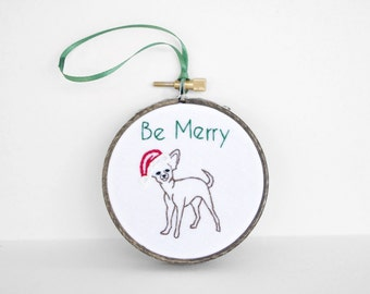"Chihuahua Ornament. Handmade Dog Christmas Ornament -""Be Merry"" 3"" Embroidery Hoop Ornament, Gift Idea for Chihuahua or Dog Lovers"