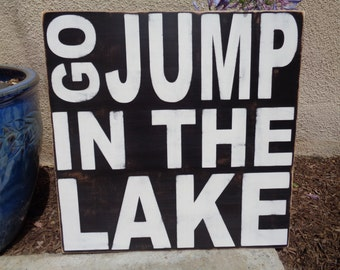 Go jump in the lake, Lake sign, go jump, rustic lake sign