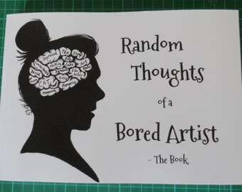 Random Thoughts of a Bored Artist - The Book by Suzi Ashworth