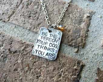 Be the Person Your Dog Thinks You Are Necklace