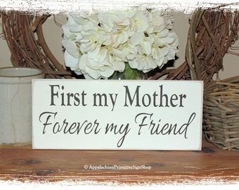 First My Mother Forever My Friend -Mother's Day Gift for Mom-WOOD SIGN- Family Sign Home Decor