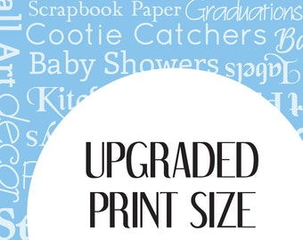 Upgraded Print Size