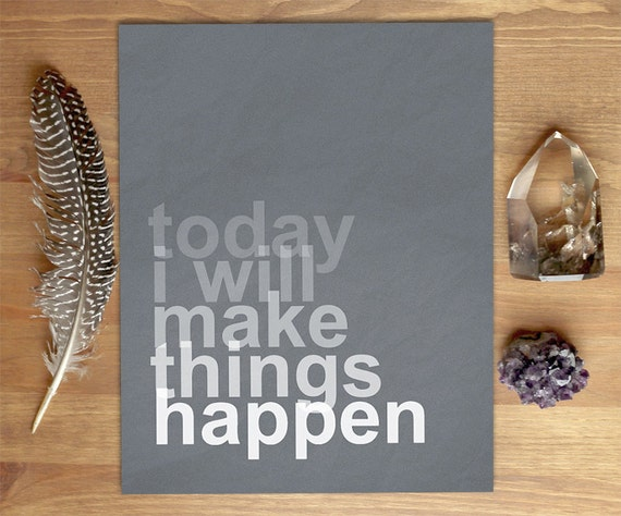 Today I Will Make Things Happen Art Print - Gray and White