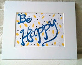 Be Happy, Original Painting, 5x7, 8x10 Matted, Typography, Art, Encouragement, Inspiration