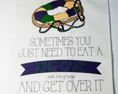 Sometimes you just need to eat a KING CAKE with lots of icing and get over it  - New Orleans Mardi Gras Kitchen Towel