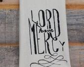 Tea Towel - Hand Printed Organic Flour Sack -Lord have Mercy