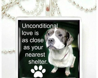 Unconditional love is as close as your nearest shelter     Glass Tile Pendant