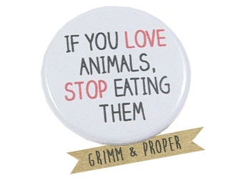 Vegetarian/Vegan Pinback Button, Magnet - If you love animals, stop eating them