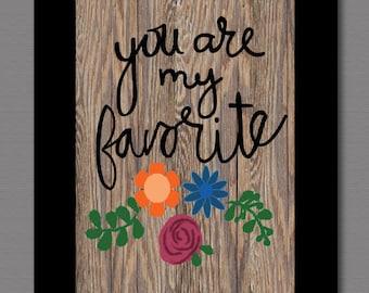 You are my favorite print; 8 x 10 print; wood grain; boyfriend gift; print; faux wood grain print; compliment print; matte print;