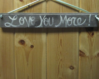 Love you more!  barnwood sign, love, valentines day, wedding, rustic