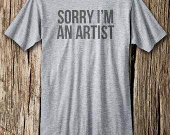 Sorry I'm an Artist T-shirt