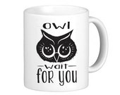 Owl wait for you Mug, Coffee Mug, Owl Mug, Owl Coffee Mug, Funny Mug, Ceramic Mug, Custom Mug, Gift Mug