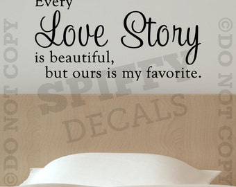 Every Love Story Is Beautiful But Our Is My Favorite Vinyl Wall Decal Sticker Decor Home House Family Husband Wife