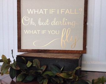 What if I fall? Oh, but darling what if you fly. Painted sign. Reclaimed barn wood.