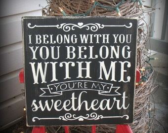 I Belong with You - You Belong with Me - You're My Sweetheart -- Hand Painted Wooden Sign