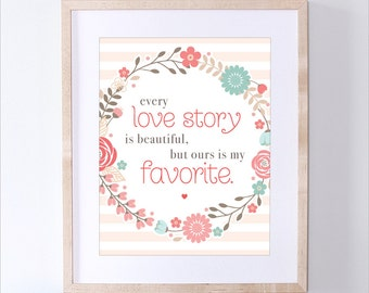 Love Quote Print - Every Love Story is Beautiful But Ours is My Favorite - Love Quotes Wall Art