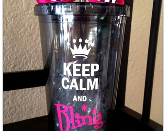 Custom Keep Calm And Bling on Acrylic 20 ounce cup with screw on .lid and straw