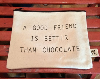 a good friend is better than chocolate  pouch