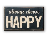 Always Choose Happy - Distressed Wood Sign, Home Decor, Wall Art,  Painted Wood Sign, Typography, Rustic