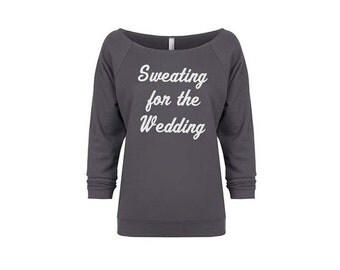 Sweating for the Wedding Sweatshirt, Bride Gift, Engagement Gift, Off the Shoulder Workout Swearshirt, Bride Shirt, Bridal Shower Gift