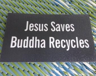 Jesus Saves Buddha Recycles Refrigerator Magnet.