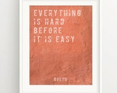 """Motivational Print - """"Everything is hard before it is easy."""" Goeth quote on concrete, inspiration, success **DIGITAL DOWNLOAD VERSION**"""