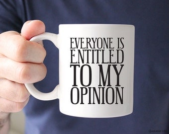 Everyone Is Entitled To My Opinion // 11 oz Mug