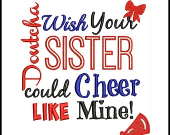 Dontcha Wish Your Sister Could Cheer Like Mine Saying Words Embroidery Design Instant download 5 sizes